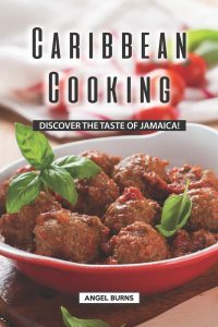 Caribbean Cooking: Discover The Taste Of Jamaica