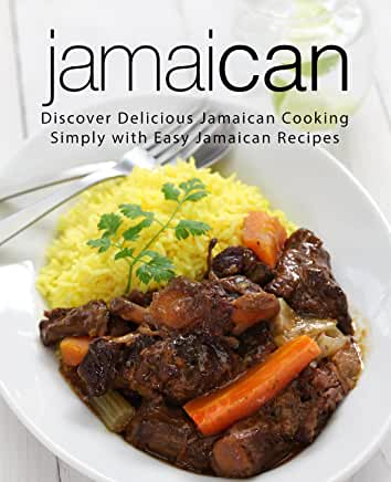 Jamaican: Discover Delicious Jamaican Cooking Simply