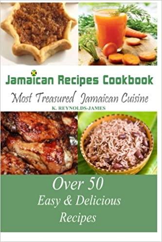 Jamaican Recipes Cookbook: Over 50 Most Treasured Jamaican Cuisine Cooking Recipes